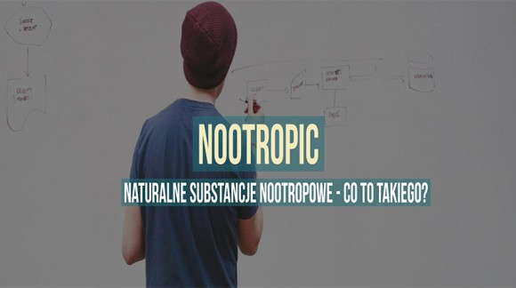 Naturalne substancje nootropowe - co to takiego ?